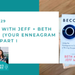 #129: A Story with Jeff and Beth McCord (Your Enneagram Coach) about Core Decision #4