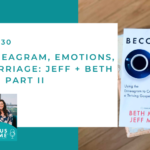 #130: The Enneagram, Emotions, and Marriage–Jeff + Beth McCord Part II