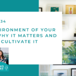 #134: The Environment of Your Home — Why it Matters and How to Cultivate it