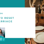 #144: 5 Ways to Reset Your Marriage