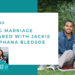 145: Starting Marriage Unprepared with Jackie and Stephana Bledsoe