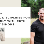 149. Spiritual Disciplines for Your Family with Ruth Chou Simons and Troy Simons
