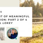 165. The Heart of Meaningful Connection: Part 2 of 4 with Bill Lokey