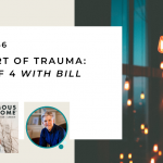 166. The Heart of Trauma: Part 3 of 4 with Bill Lokey