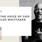 171. Hearing the Voice of God with Carlos Whittaker