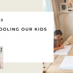 183: Life Schooling Our Kids