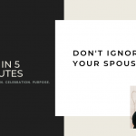 FAH in 5 Minutes: Don't Ignore Your Spouse