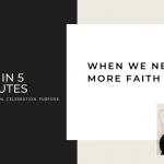 FAH in 5 Minutes: When We Need More Faith