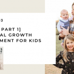 193. [Best of Part 1] Emotional Growth Environment for Kids