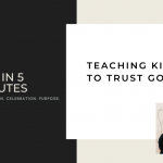 FAH in 5 Minutes: Teaching Kids to Trust God