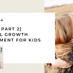 194. [Best of Part 2] Spiritual Growth Environment for Kids