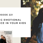 221. Building Emotional Intelligence in Your Kids