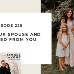 225. What Your Spouse and Kids Need From You